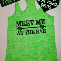 Tank Top of the Month. Meet Me at the Bar. Burnout Tank. Crossfit Tank. Workout Tank. Motivational Tank. Gym Clothing. Free Shipping USA