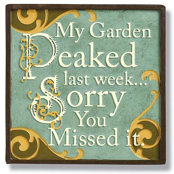 Magnetic Humorous Stepping Stone Plaque-My Garden Peaked Last week, Sorry you Missed it