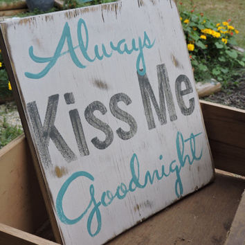 Always Kiss Me Goodnight. Rustic wood sign. Measures 12x12.