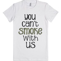 You Can't Smoke With Us-Female White T-Shirt
