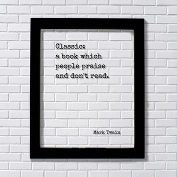 Mark Twain - Classic: a book which people praise and don't read. Book-Lover Gift Library Bibliophile