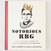 Notorious RBG: The Life And Times Of Ruth Bader Ginsburg By Irin Carmon & Shana Knizhnik