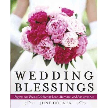 Wedding Blessings: Prayers and Poems Celebrating Love, Marriage, and Anniversaries