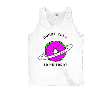 Donut Talk To Me Today -- Unisex Tanktop