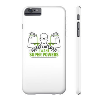 Forget Lab Safety I Want Superpowers Phone Case