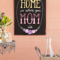 HOME IS WHERE YOUR MOM IS 9X12 METAL WALL SIGN