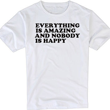 Everything Is Amazing And Nobody Is Happy Awesome Men's Cotton Funny T Shirt In Handmade Graphic Tee In White In C056 China Wholesale S-XXL