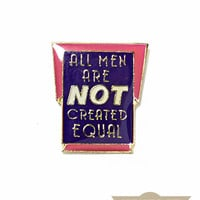 All Men Are Not Equal Vintage Pin