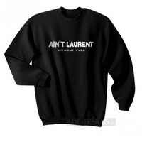 Indie Designs Aint Laurent Without Yves Sweatshirt