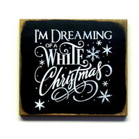 I'm Dreaming Of A White Christmas, Wooden Winter Sign, Holiday Decor
