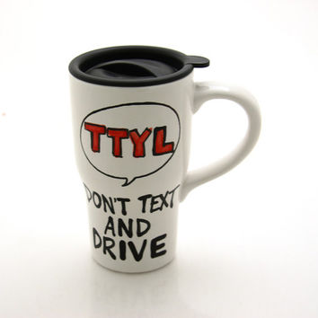 Ceramic travel mug with handle,don't text and drive, ttyl with guardian angel wings on back, gift for new driver