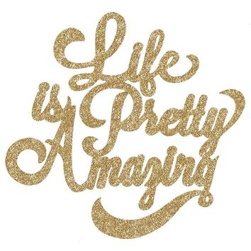 Life Is Pretty Amazing Wall Art, Glitter