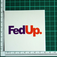 Fed Up Funny Fed Ex Logo Fun Parody Sticker Decal Humorous Spoof Gag Laugh LMAO