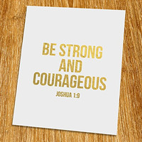 "Joshua 1: 9 Be strong and courageous Gold Print (Unframed), Christian Art, Gold Foil Print, Gold Foil Art, 8x10"", TC-006G"