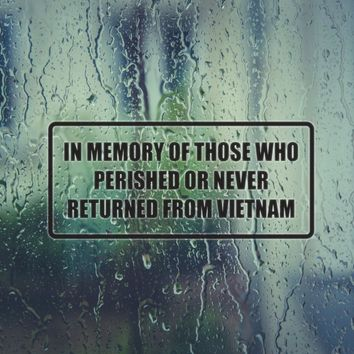 In Memory of those who Perished in Vietnam Vinyl Decal (Permanent Sticker)