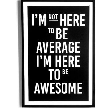 "Typography Print, Awesome Print, Typographic Print, Quote Print, Typographic Art "" I'm Here to Be Awesome "", Black And White Art"