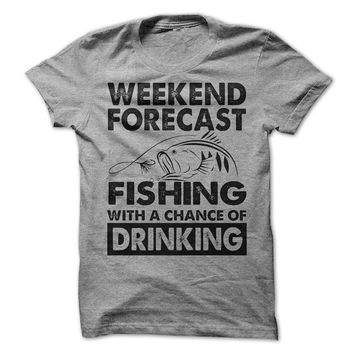 Fishing Weekend Forecast Drinking T-Shirt Tee Outdoors Dad Mountains Shirts Wine Beer Gift Mens Womens Tshirts for Campers Fun Vacation