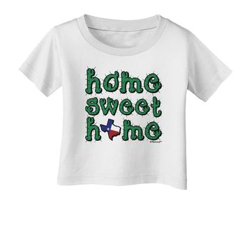 Home Sweet Home - Texas - Cactus and State Flag Infant T-Shirt by TooLoud