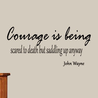 Courage is being scared to death but saddling up anyway. John Wayne Vinyl Wal...