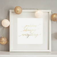 Passion Changes Everything Print, Real Gold Foil Print, Typography Poster, Inspiration Print, Gold Foil Decor, Bedroom Print, Home Decor
