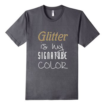 Glitter Is My Signature Color Girls T-Shirt Womens T Shirt