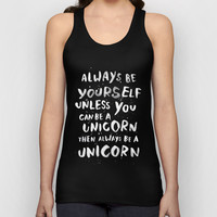 Always be yourself. Unless you can be a unicorn, then always be a unicorn. Unisex Tank Top by WEAREYAWN