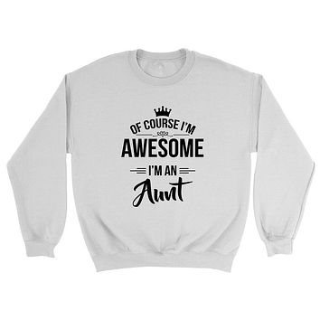 Of course I'm awesome I'm an aunt birthday best aunt ever gift ideas for auntie cool funny Crewneck Sweatshirt