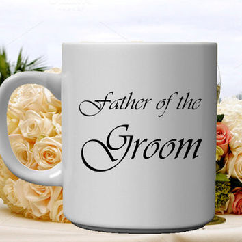 Father Of The Groom- 11oz ceramic coffee mug  - Custom Personalized on back - wedding gift