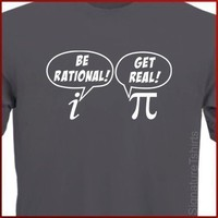 BE RATIONAL Get Real T-shirt math nerd Pi Geek More Colors S-2XL