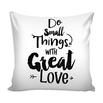 Graphic Pillow Cover Do Small Things With Great Love