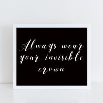 Always Wear Your Invisible Crown, printable, minimal, instant download, black and white, design, wall art, fashion, motivational, gift idea