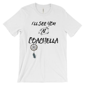 I'll See You At Coachella T-shirt