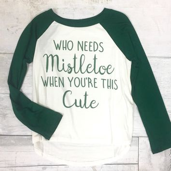 Kid's Who Needs Mistletoe Raglan {Green}