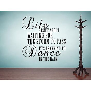 Life Isn't About Waiting For The Storm To Pass It's Learning To Dance In The Rain Vinyl Wall Decal