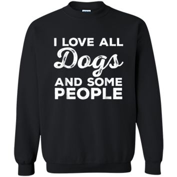I Love All Dogs  Funny Introvert Doggy Lover  Printed Crewneck Pullover Sweatshirt