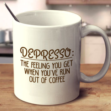 Depresso: The Feeling You Get When You've Run Out Of Coffee