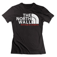 THE NORTH WALL funny hip retro cool tv show winter is coming game of thrones Clothing T Shirt Women