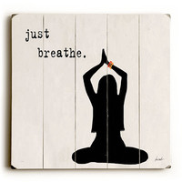 Just Breathe by Artist Lisa Weedn Wood Sign