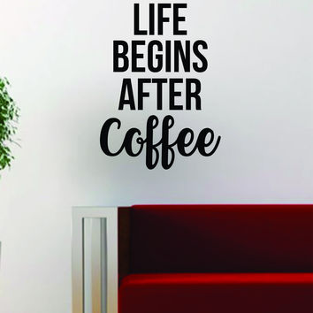Life Begins After Coffee Quote Decal Sticker Wall Vinyl Art Words Decor Kitchen Gift Funny