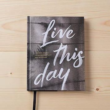 Live This Day -- A Guided Journal To Inspire Positivity and Intention -- Hardcover