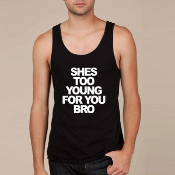 She's too young for you bro Tank Top