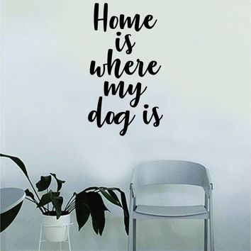 Home Is Where My Dog Is Quote Wall Decal Sticker Bedroom Home Room Art Vinyl Inspirational Decor Cute Animals Puppy Pet Rescue Adopt Foster Teen Funny