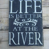 Rustic Decor/Life is better at the river