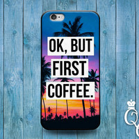 iPhone 4 4s 5 5s 5c 6 6s plus iPod Touch 4th 5th 6th Generation Cute Custom Tropical Sunset Quote Phone Cover Funny Ok But Coffee First Case