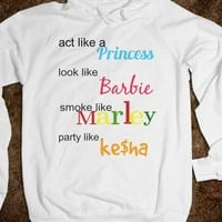 act like a princess, look like barbie, smoke like Marley, party like Ke$ha