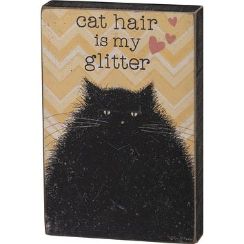 Cat Hair Is My Glitter Block Sign