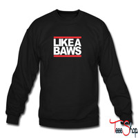 LIKE A BAWS 5 sweatshirt