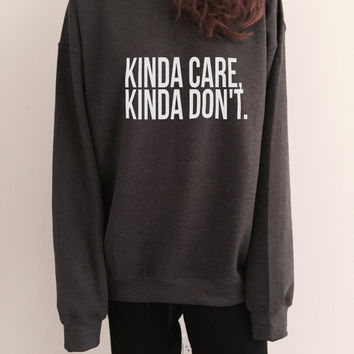 Kinda care, Kinda Don't sweatshirt crewneck for womens girls jumper funny saying fashion lazy sleeping relax