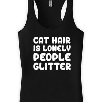 Funny Cat Tank Cat Hair Is Lonely People Glitter Cat Gifts Kitty Clothes American Apparel Racerback Top Kitten Tops Womens Tank WT-307