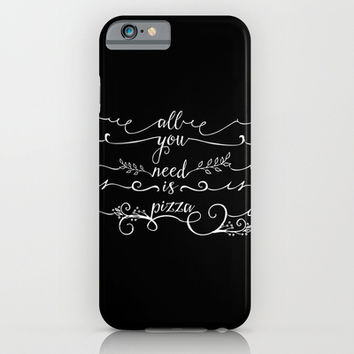 All You Need is Pizza iPhone & iPod Case by Sara Eshak